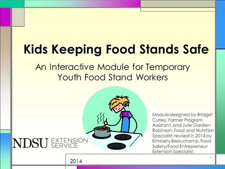 Kids Keeping Food Stands Safe An Interactive Module for Temporary Youth Food Stand Workers Module designed by Bridget Curley, Former Program Assistant,