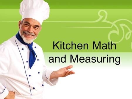 Kitchen Math and Measuring. Your Description Goes HereYour Description Goes Here 3 times you wash your hands Before cooking During cooking After handling.