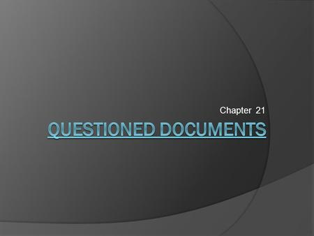 Chapter 21 Questioned Documents.