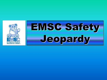 EMSC Safety Jeopardy. How to Play Safety Jeopardy Advance to game board slide. There are 4 categories: Players click a button (ex, ) below each category.