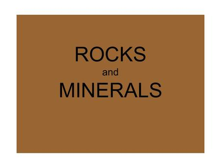 ROCKS and MINERALS.