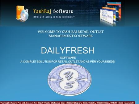 DAILYFRESH SOFTWARE A COMPLET SOLUTION FOR RETAIL OUTLET AND AS PER YOUR NEEDS WELCOME TO YASH RAJ RETAIL OUTLET MANAGEMENT SOFTWARE.