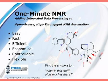 1 One-Minute NMR Adding Integrated Data Processing to Open-Access, High-Throughput NMR Automation Easy Fast Efficient Economical Controllable Flexible.