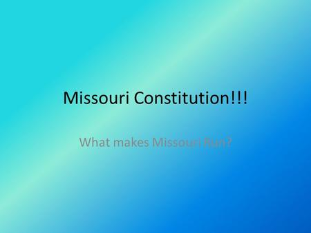Missouri Constitution!!! What makes Missouri Run?.