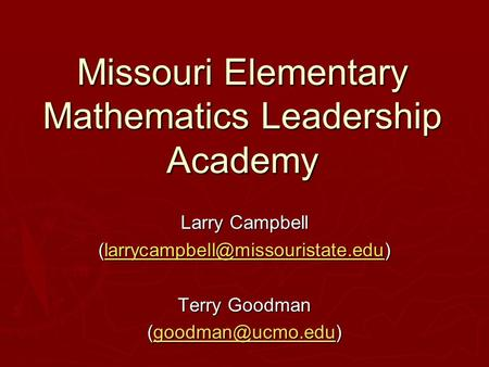Missouri Elementary Mathematics Leadership Academy Larry Campbell  Terry Goodman