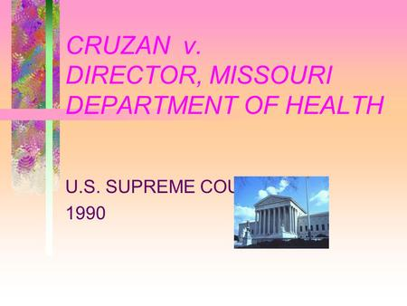 CRUZAN v. DIRECTOR, MISSOURI DEPARTMENT OF HEALTH U.S. SUPREME COURT 1990.