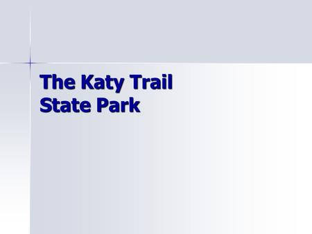 The Katy Trail State Park. A New Opportunity! The Katy Trail State Park was built over the former Missouri-Kansas-Texas Railroad (MKT). The idea to not.