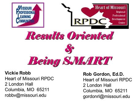 Vickie Robb Heart of Missouri RPDC 2 London Hall Columbia, MO 65211 Rob Gordon, Ed.D. Heart of Missouri RPDC 2 London Hall Columbia,