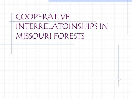 COOPERATIVE INTERRELATOINSHIPS IN MISSOURI FORESTS.
