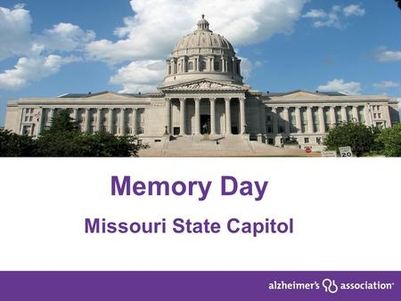 Memory Day Missouri State Capitol. 2 Facts to Know National 5+ million Americans are living with Alzheimer's Every 67 seconds, another person is added.