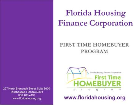227 North Bronough Street, Suite 5000 Tallahassee, Florida 32301 850.488.4197 850.488.9809 Fax www.floridahousing.org Florida Housing Finance Corporation.