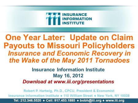 One Year Later: Update on Claim Payouts to Missouri Policyholders Insurance and Economic Recovery in the Wake of the May 2011 Tornadoes Insurance Information.