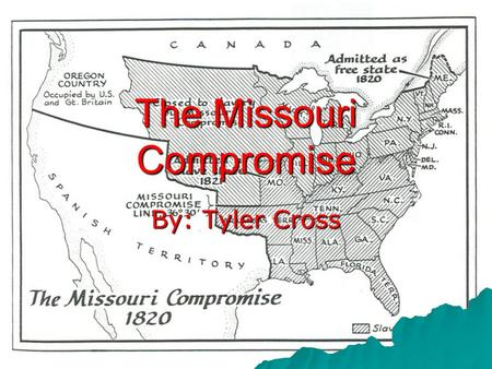 The Missouri Compromise By: Tyler Cross. Who  James Tallmadge tried to pass the amendment prohibiting slavery in Missouri.  Henry Clay saw Maine applying.