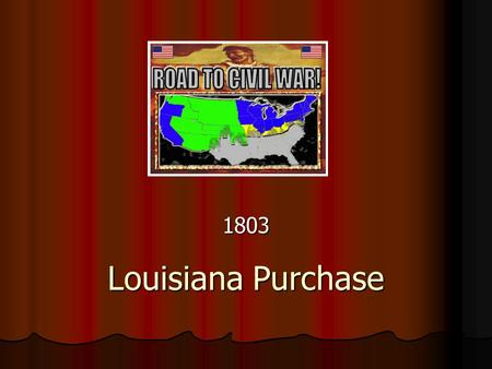 Louisiana Purchase 1803. I. The Louisiana Territory had belonged to the Spanish until 1802 when it was given to France in A secret treaty. I. The Louisiana.