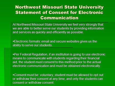 Northwest Missouri State University Statement of Consent for Electronic Communication At Northwest Missouri State University we feel very strongly that.