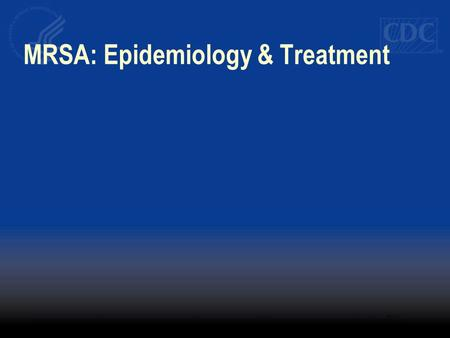MRSA: Epidemiology & Treatment. MRSA: Epidemiology & Treatment: Points of this Talk - MRSA is primarily healthcare-associated - Community-acquired MRSA.