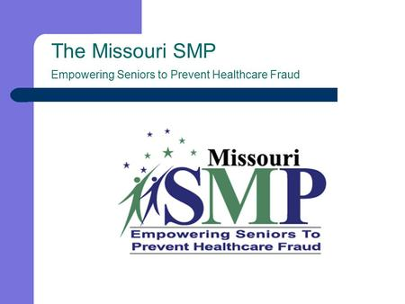 The Missouri SMP Empowering Seniors to Prevent Healthcare Fraud.