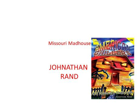 Missouri Madhouse JOHNATHAN RAND. About the book This is a book about 3 kids and they went to a house called the madhouse and they were in Missouri and.
