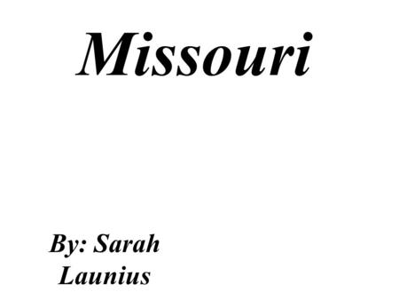 Missouri By: Sarah Launius. Missouri shape Missouri's current license plate.