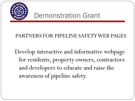 Demonstration Grant PARTNERS FOR PIPELINE SAFETY WEB PAGES Develop interactive and informative webpage for residents, property owners, contractors and.