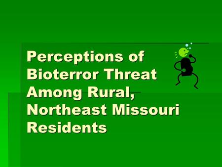Perceptions of Bioterror Threat Among Rural, Northeast Missouri Residents.