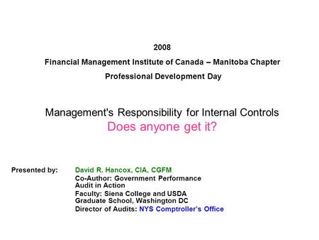 2008 Financial Management Institute of Canada – Manitoba Chapter Professional Development Day Presented by: David R. Hancox, CIA, CGFM Co-Author: Government.