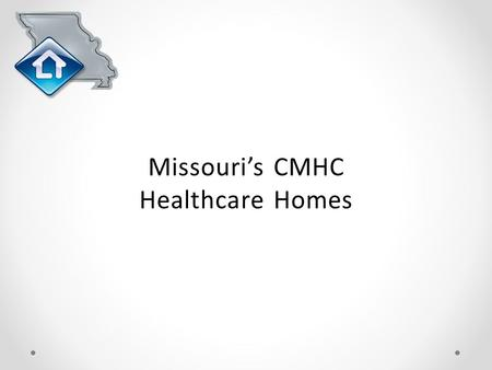 Missouri's CMHC Healthcare Homes. Agenda Why CMHC Health Homes? Missouri's Health Homes Preliminary Outcomes and Cost Savings Lessons Learned and Changes.