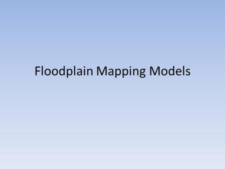 "Floodplain Mapping Models. Discussion & Objectives Floodplains can be difficult and frustrating to map in ""traditional"" soil survey. – Why? – Do you agree?"