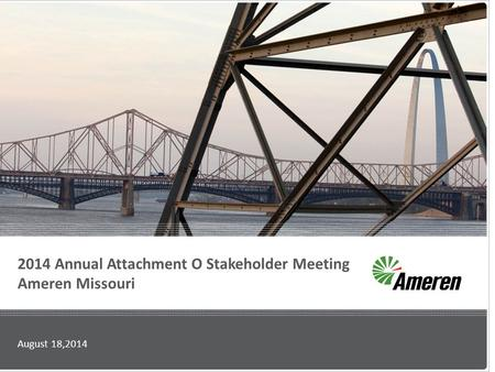 2014 Annual Attachment O Stakeholder Meeting Ameren Missouri August 18,2014.