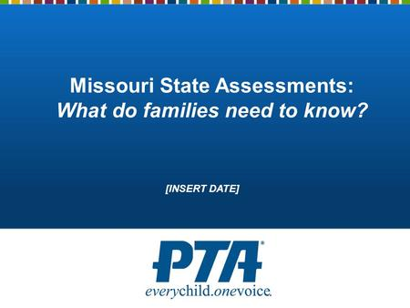 Missouri State Assessments: What do families need to know? [INSERT DATE]