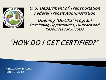 "U. S. Department of Transportation Federal Transit Administration Opening ""DOORS"" Program Developing Opportunities, Outreach and Resources for Success."