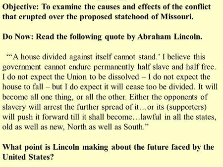 Objective: To examine the causes and effects of the conflict that erupted over the proposed statehood of Missouri. Do Now: Read the following quote by.