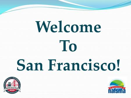 Welcome To San Francisco!. Annual Meeting of the National Association of Flood and Stormwater Management Agencies or NAFSMA.