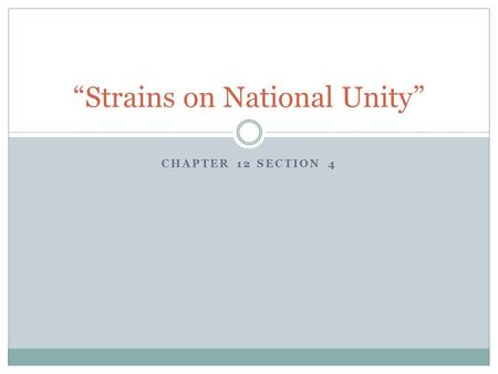 "CHAPTER 12 SECTION 4 ""Strains on National Unity""."