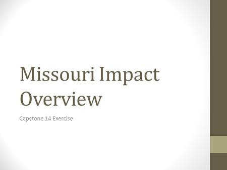 Missouri Impact Overview Capstone 14 Exercise. General Impact Overview Total Structures Damaged 87,000 Total Injured13,444 Total Fatalities 654 Total.
