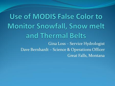Gina Loss – Service Hydrologist Dave Bernhardt – Science & Operations Officer Great Falls, Montana.