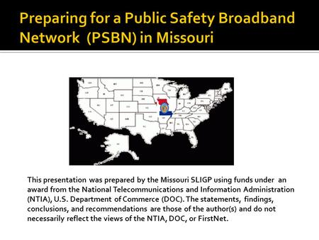 This presentation was prepared by the Missouri SLIGP using funds under an award from the National Telecommunications and Information Administration (NTIA),
