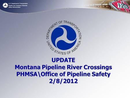 U.S. Department of Transportation Pipeline and Hazardous Materials Safety Administration UPDATE Montana Pipeline River Crossings PHMSA\Office of Pipeline.