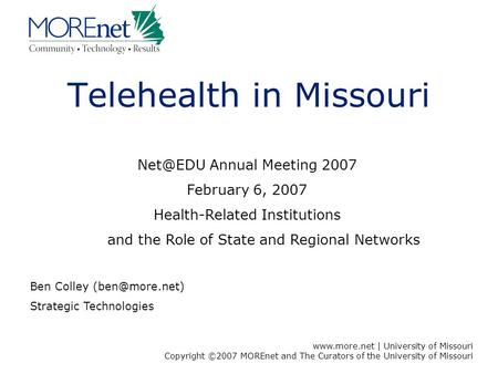 | University of Missouri Copyright ©2007 MOREnet and The Curators of the University of Missouri 1 Telehealth in Missouri Annual Meeting.