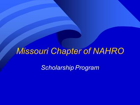 Missouri Chapter of NAHRO Scholarship Program. MONAHRO Scholarship Committee Members Doug Brown, Kirksville HA Rhett Ehlert, Carrollton HA Anita Kennedy,
