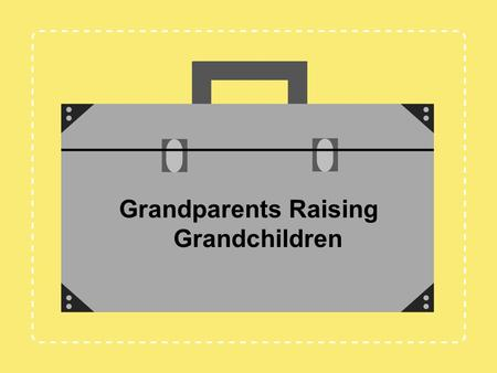 Grandparents Raising Grandchildren. Jennifer L. Baker, Psy.D. Anne B. Summers, Ph.D. Debbi Steinmann, M.A. Training Instructor / Mentors Melissa A. Gibson,