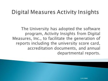 The University has adopted the software program, Activity Insights from Digital Measures, Inc., to facilitate the generation of reports including the university.