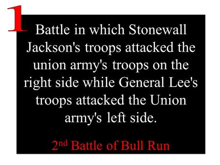 Battle in which Stonewall Jackson's troops attacked the union army's troops on the right side while General Lee's troops attacked the Union army's left.