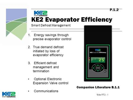 P.1.2 KE2 Evaporator Efficiency Smart Defrost Management Companion Literature B.1.1 1. Energy savings through precise evaporator control 2.True demand.