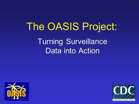 The OASIS Project: Turning Surveillance Data into Action.