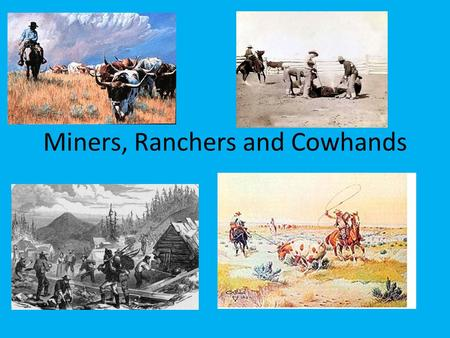 Miners, Ranchers and Cowhands. Geography and Population of the West Wagon trains left Independence, Missouri, to travel into the frontier. These trains.