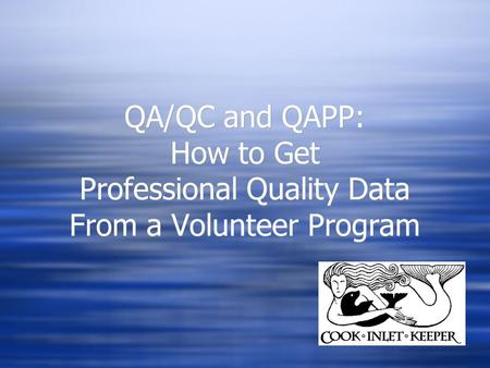 QA/QC and QAPP: How to Get Professional Quality Data From a Volunteer Program.