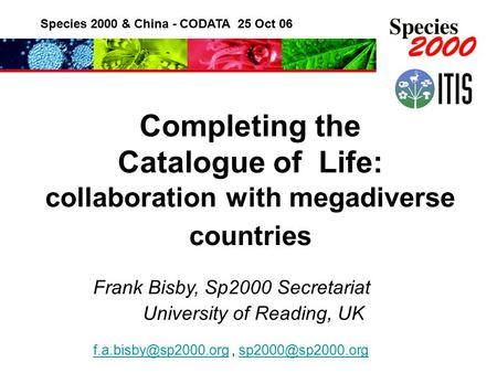 Species 2000 & China - CODATA 25 Oct 06 Completing the Catalogue of Life: collaboration with megadiverse countries Frank Bisby, Sp2000 Secretariat University.