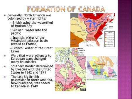  Generally, North America was colonized by water rights: 1. British using the watershed of Hudson Bay 2. Russian: Water into the pacific 3. Spanish: