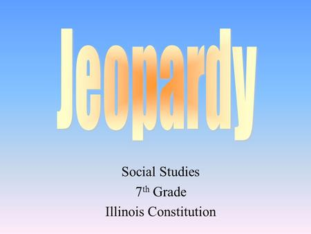 Social Studies 7 th Grade Illinois Constitution 100 200 400 300 400 Choice1Choice 2Choice 3Choice 4 300 200 400 200 100 500 100.